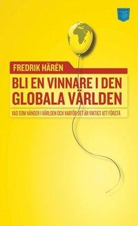 bokomslag Bli en vinnare i den globala världen : vad som händer i världen och varför