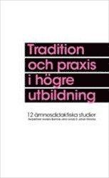 bokomslag Tradition och praxis i högre utbildning : tolv ämnesdidaktiska studier
