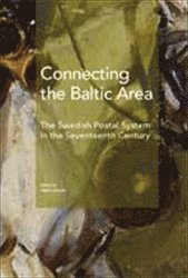 bokomslag Connecting the Baltic area : the Swedish postal system in the seventeenth century