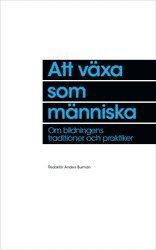 bokomslag Att växa som människa : om bildningens traditioner och praktiker