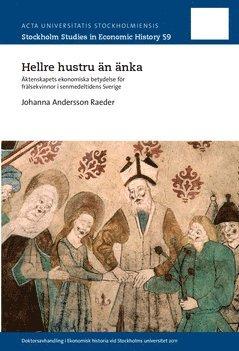 bokomslag Hellre hustru än änka : Äktenskapets ekonomiska betydelse för frälsekvinnor i senmedeltidens Sverige