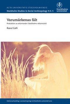 bokomslag Varumärkenas fält : produktion av erkännande i Stockholms reklamvärld