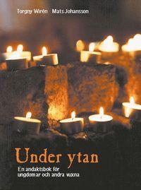 bokomslag Under ytan : en andaktsbok för ungdomar och andra vuxna