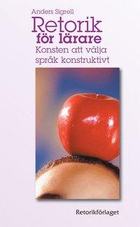 bokomslag Retorik för lärare : konsten att välja språk konstruktivt