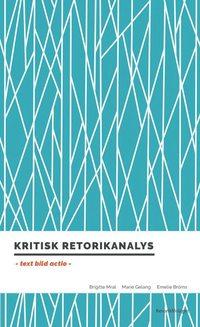 bokomslag Kritisk retorikanalys : text, bild, actio