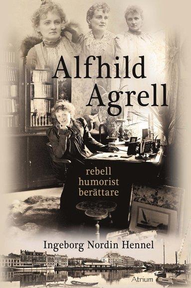 bokomslag Alfhild Agrell : rebell humorist berättare