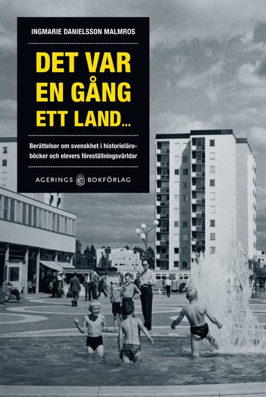 bokomslag Det var en gång ett land... berättelsen om svenskhet i historieläroböcker och elevers föreställningsvärldar