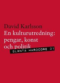 bokomslag En kulturutredning : pengar, politik och konst
