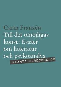 bokomslag Till det omöjligas konst : essäer om litteratur och psykoanalys