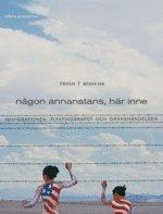 bokomslag Någon annanstans, här inne : immigrationen, flyktingskapet och gränshändelsen