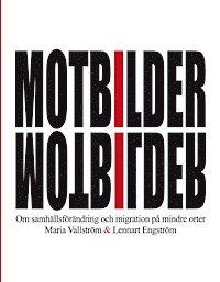 bokomslag Motbilder : om samhällsförändring och migration på mindre orter