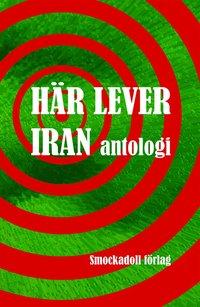bokomslag Här lever Iran : antologi