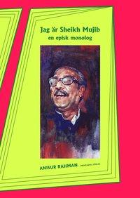 bokomslag Jag är Sheikh Mujib : en episk monolog