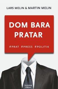 bokomslag Dom bara pratar - Prat, press, politik