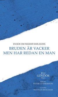bokomslag En bok om Ingmar Karlssons Bruden är vacker men har redan en man