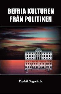 bokomslag Befria kulturen från politiken