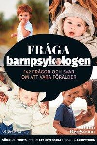 bokomslag Fråga barnpsykologen : 142 frågor och svar om att vara förälder