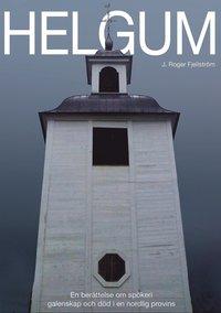 bokomslag Helgum : en berättelse om spökeri, galenskap och död i en nordlig provins