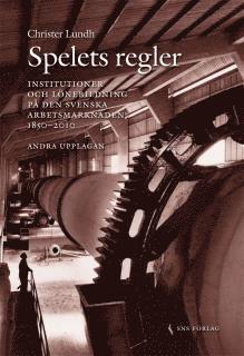 bokomslag Spelets regler :institutioner och lönebildning på den svenska arbetsmarknaden 1850-2010