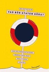 bokomslag Vad bör staten göra? : om välfärdsstatens moraliska och politiska logik