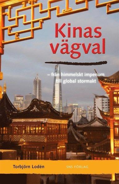 bokomslag Kinas vägval : från himmelskt imperium till global stormakt