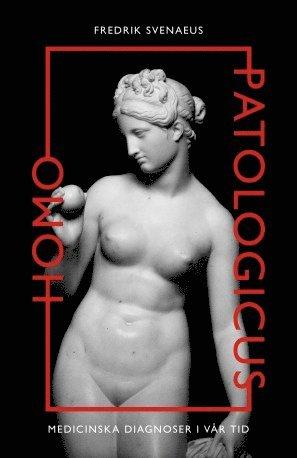 bokomslag Homo Patologicus: Medicinska diagnoser i vår tid