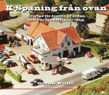 bokomslag K-spaning från ovan : Sverige för femtio år sedan och hur landet ligger idag