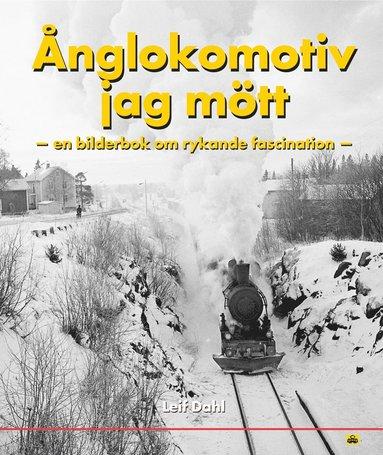 bokomslag Ånglokomotiv jag mött : en bok om rykande fascination