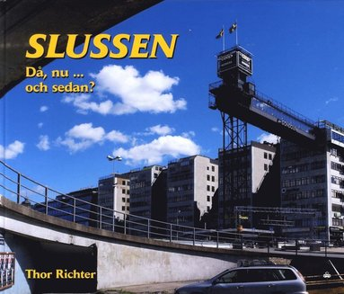 bokomslag Slussen - då, nu ...och sedan?