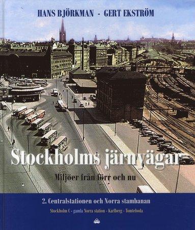 bokomslag Stockholms järnvägar : miljöer från förr och nu. Del 2, Centralstation och Norra stambanan