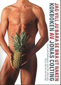 bokomslag Jag vill ju bara se bra ut naken kokboken