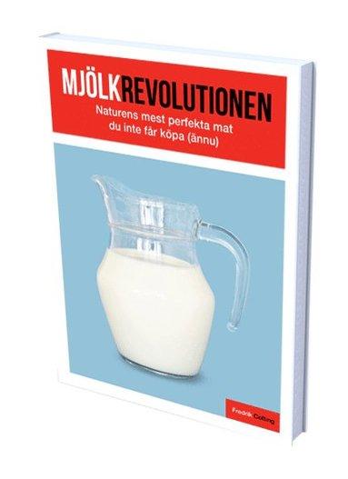 bokomslag Mjölkrevolutionen : naturens mest perfekta mat som du inte får köpa