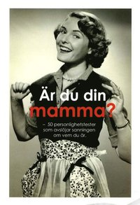 bokomslag Är du din mamma? : 50 personlighetstest som avslöjar sanningen om vem du är