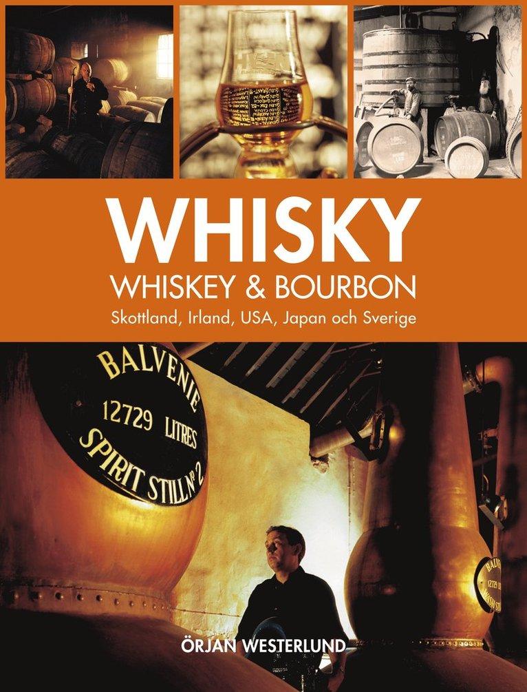 Whisky, whiskey & bourbon : Skottland, Irland, USA, Japan och Sverige 1