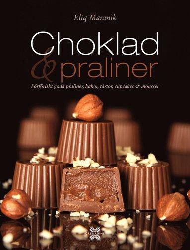 bokomslag Choklad & praliner : förföriskt goda praliner, kakor, tårtor, cupcakes & mousser