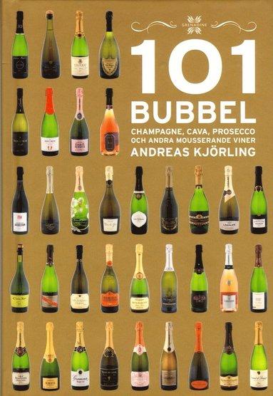 bokomslag 101 Bubbel : champagne, cava, prosecco och andra mousserande viner