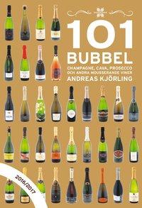 bokomslag 101 Bubbel : champagne, cava, prosecco och andra mousserande viner 2016/2017