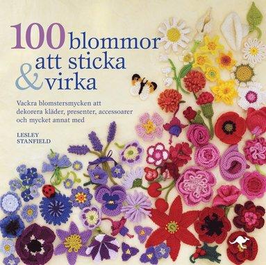 bokomslag 100 blommor att sticka & virka : vackra blomstersmycken att dekorera kläder, presenter, accessoarer och mycket annat med