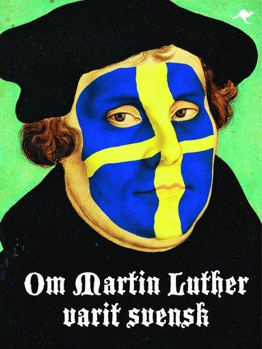 bokomslag Om Martin Luther varit svensk