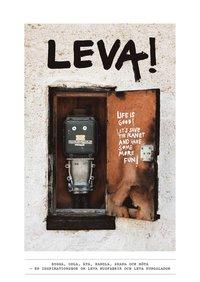 Leva! : bygga, odla, äta, handla, skapa och möta – en inspirationsbok om leva husfabrik och leva kungslador