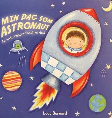 bokomslag Min dag som astronaut : en titta genom fönstret-bok
