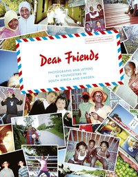 bokomslag Dear friends : photographs and letters by youngsters in South Africa and Sweden