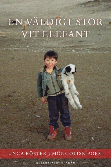 bokomslag En väldigt stor vit elefant : unga röster i mongolisk poesi