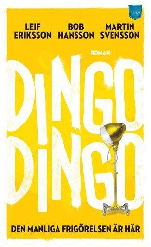bokomslag Dingo Dingo : den manliga frigörelsen är här!