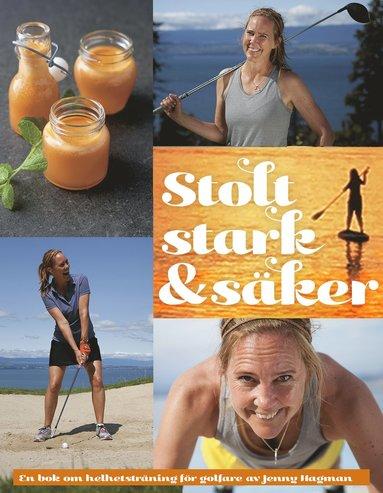 bokomslag Stolt, stark & säker : en bok om helhetsträning för golfare av Jenny Hagman