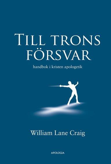 bokomslag Till trons försvar : handbok i kristen apologetik