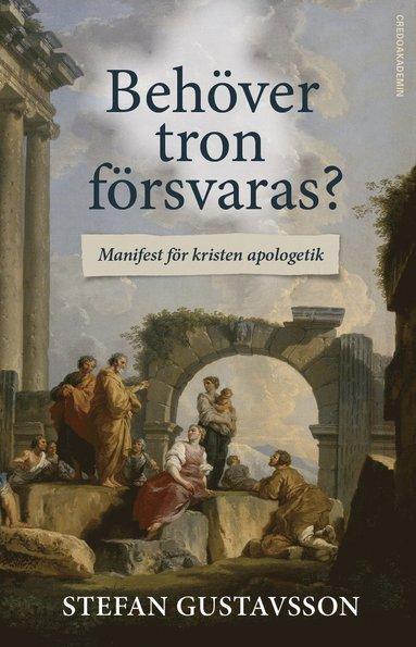 bokomslag Behöver tron försvaras? : Manifest för kristen apologetik