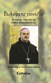 bokomslag Biskopens novisår : en bok av, med och om Anders Arborelius