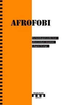 bokomslag Afrofobi : en kunskapsöversikt över afrosvenskars situation i dagens Sverige
