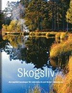 bokomslag Skogsliv : återupptäck kunskaper för naturnära liv och färder i skogslandet